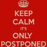 keep calm postponed